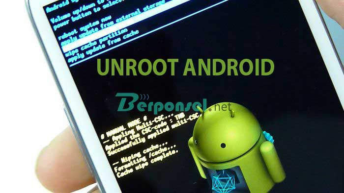 Cara Unroot HP Android yang Root Tanpa PC